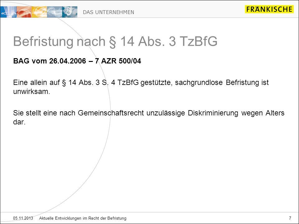 DAS UNTERNEHMEN 05.11.2013 Aktuelle Entwicklungen im Recht der Befristung7 BAG vom 26.04.2006 – 7 AZR 500/04 Eine allein auf § 14 Abs. 3 S. 4 TzBfG ge