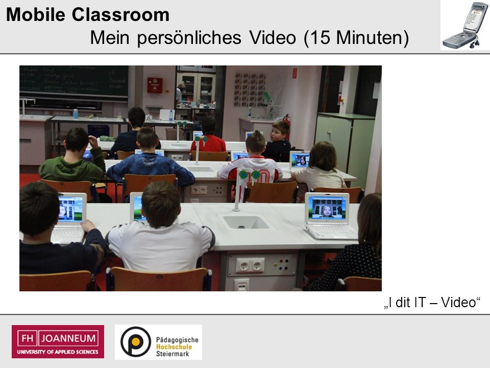 Eine Unterrichtsstunde:Zeit: Lehrer/innen – Vortrag15 Minuten Mein eigenes Experiment15 Minuten I did IT – Video15 Minuten Mobile Classroom S.OF.T – in the School of Tomorrow