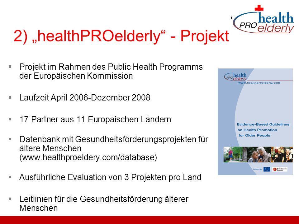 2) healthPROelderly - Projekt Projekt im Rahmen des Public Health Programms der Europäischen Kommission Laufzeit April 2006-Dezember 2008 17 Partner a