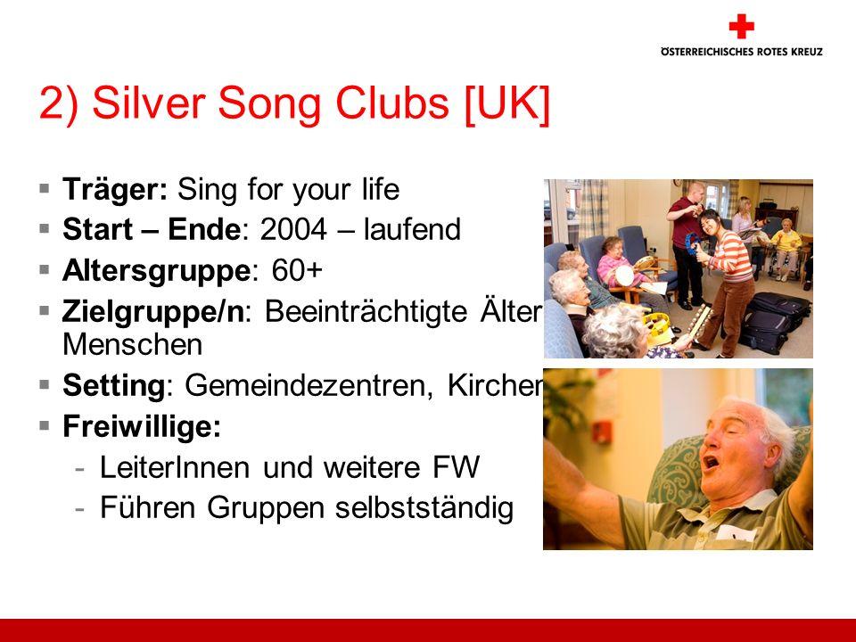 2) Silver Song Clubs [UK] Träger: Sing for your life Start – Ende: 2004 – laufend Altersgruppe: 60+ Zielgruppe/n: Beeinträchtigte Ältere Menschen Sett