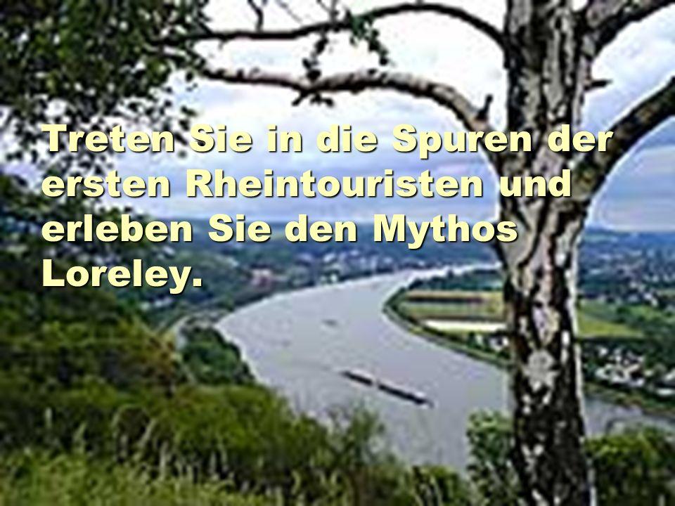 Treten Sie in die Spuren der ersten Rheintouristen und erleben Sie den Mythos Loreley.