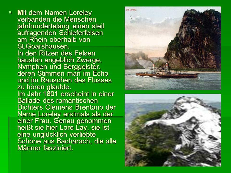Mit dem Namen Loreley verbanden die Menschen jahrhundertelang einen steil aufragenden Schieferfelsen am Rhein oberhalb von St.Goarshausen. In den Ritz
