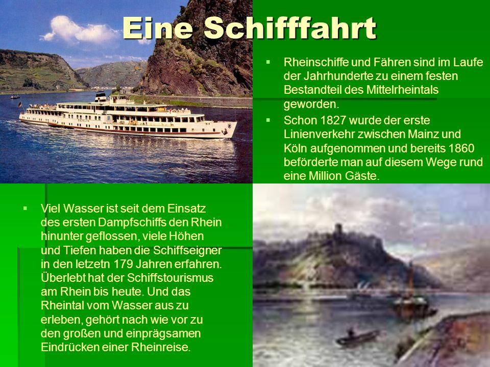 Eine Schifffahrt Rheinschiffe und Fähren sind im Laufe der Jahrhunderte zu einem festen Bestandteil des Mittelrheintals geworden. Schon 1827 wurde der