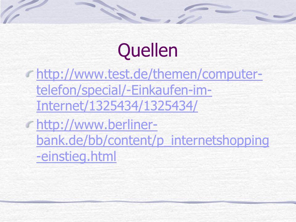 Quellen http://www.test.de/themen/computer- telefon/special/-Einkaufen-im- Internet/1325434/1325434/ http://www.berliner- bank.de/bb/content/p_interne