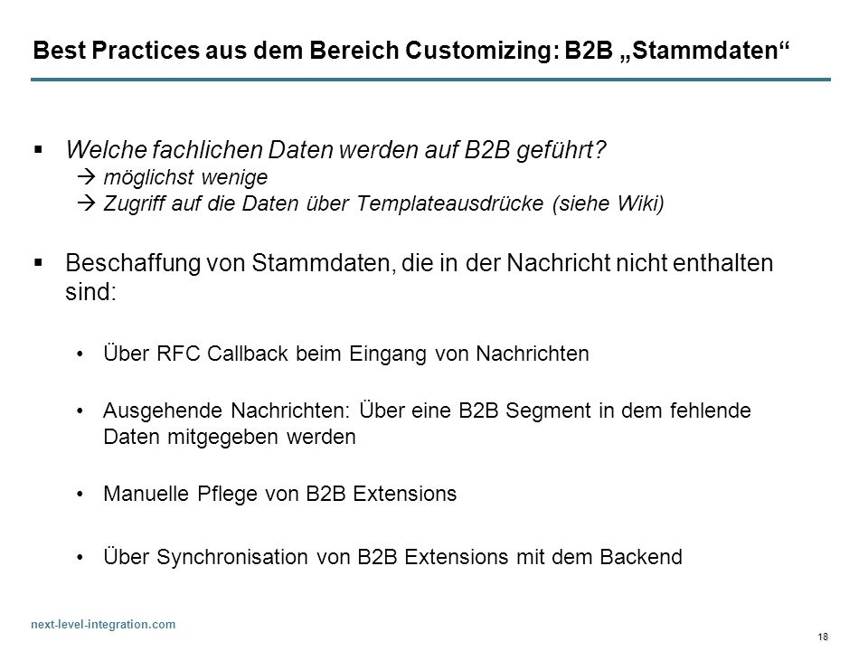 next-level-integration.com 18 Best Practices aus dem Bereich Customizing: B2B Stammdaten Welche fachlichen Daten werden auf B2B geführt? möglichst wen
