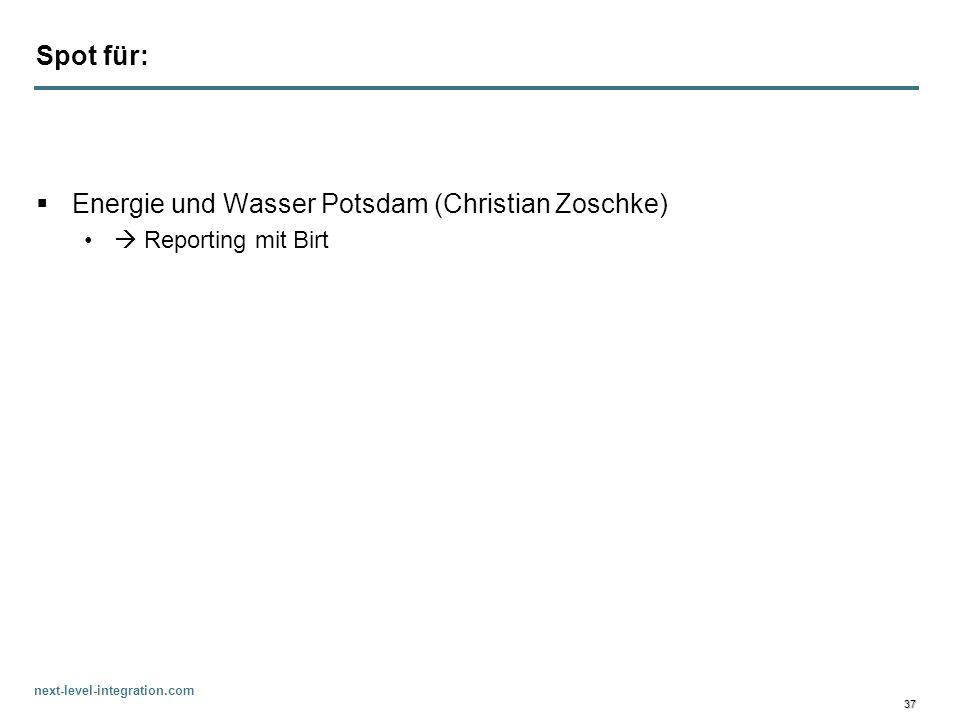 next-level-integration.com 37 Spot für: Energie und Wasser Potsdam (Christian Zoschke) Reporting mit Birt