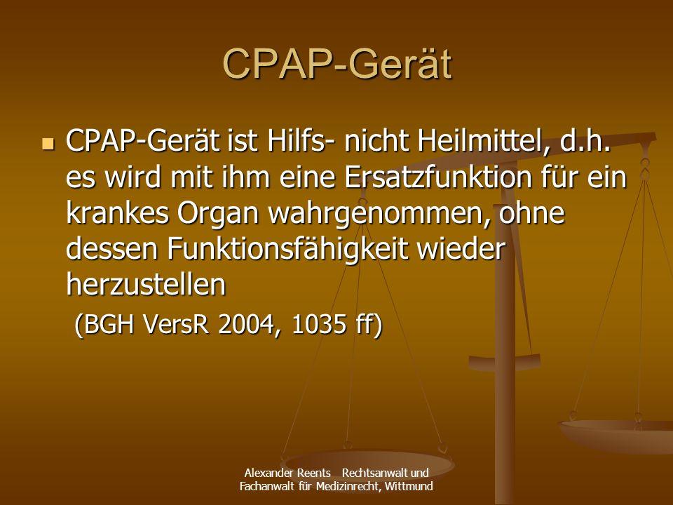 Alexander Reents Rechtsanwalt und Fachanwalt für Medizinrecht, Wittmund CPAP-Gerät CPAP-Gerät ist Hilfs- nicht Heilmittel, d.h. es wird mit ihm eine E