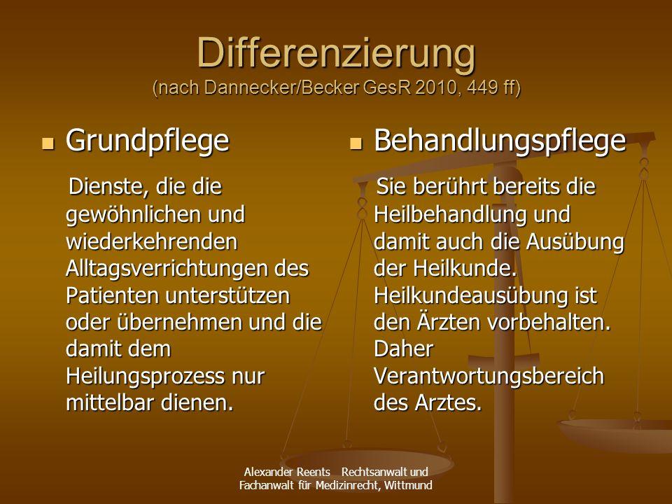 Alexander Reents Rechtsanwalt und Fachanwalt für Medizinrecht, Wittmund Differenzierung (nach Dannecker/Becker GesR 2010, 449 ff) Grundpflege Grundpfl