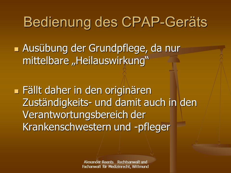 Alexander Reents Rechtsanwalt und Fachanwalt für Medizinrecht, Wittmund Bedienung des CPAP-Geräts Ausübung der Grundpflege, da nur mittelbare Heilausw