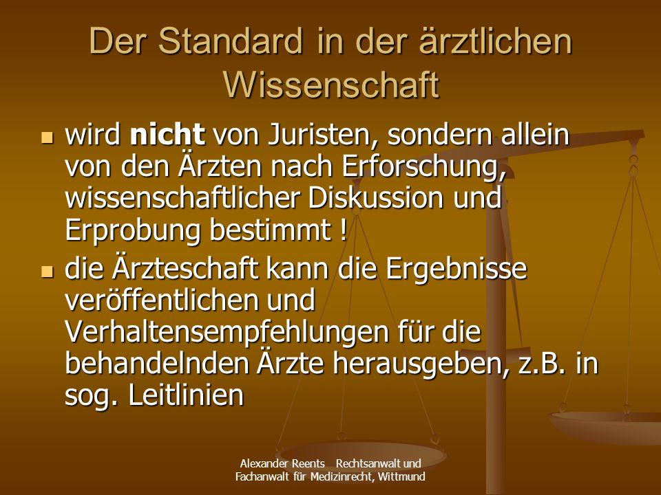 Alexander Reents Rechtsanwalt und Fachanwalt für Medizinrecht, Wittmund Der Standard in der ärztlichen Wissenschaft wird nicht von Juristen, sondern a