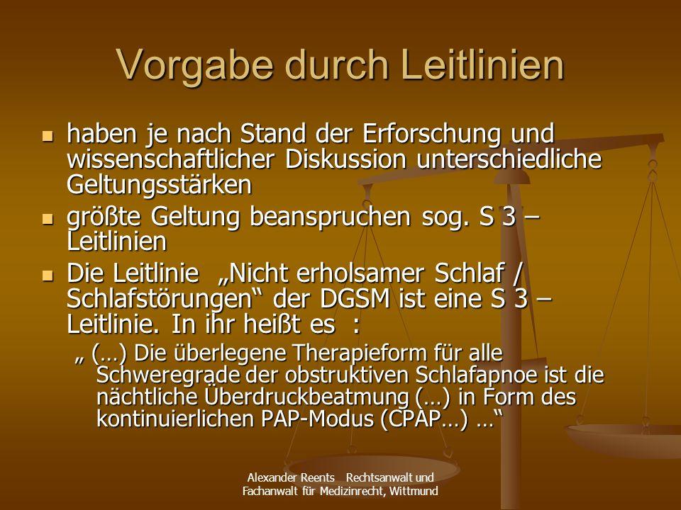 Alexander Reents Rechtsanwalt und Fachanwalt für Medizinrecht, Wittmund Vorgabe durch Leitlinien haben je nach Stand der Erforschung und wissenschaftl