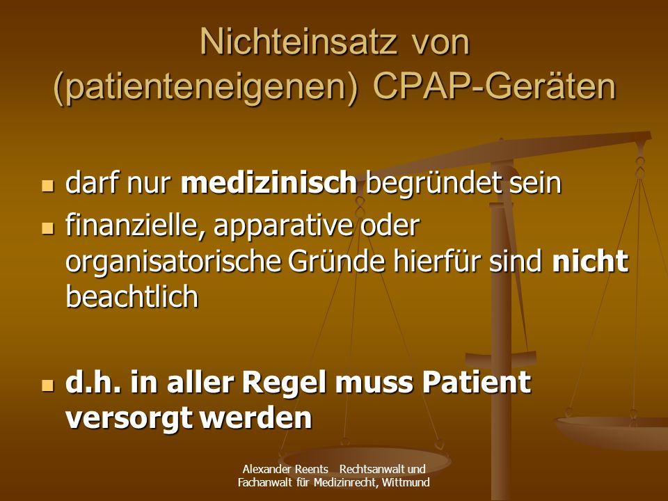 Alexander Reents Rechtsanwalt und Fachanwalt für Medizinrecht, Wittmund Nichteinsatz von (patienteneigenen) CPAP-Geräten darf nur medizinisch begründe