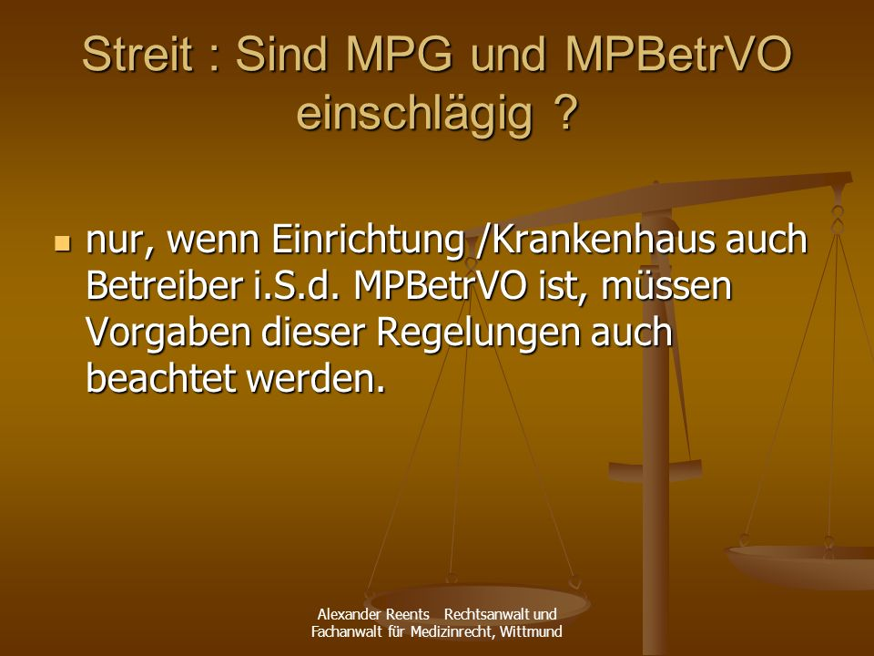 Alexander Reents Rechtsanwalt und Fachanwalt für Medizinrecht, Wittmund Streit : Sind MPG und MPBetrVO einschlägig ? nur, wenn Einrichtung /Krankenhau