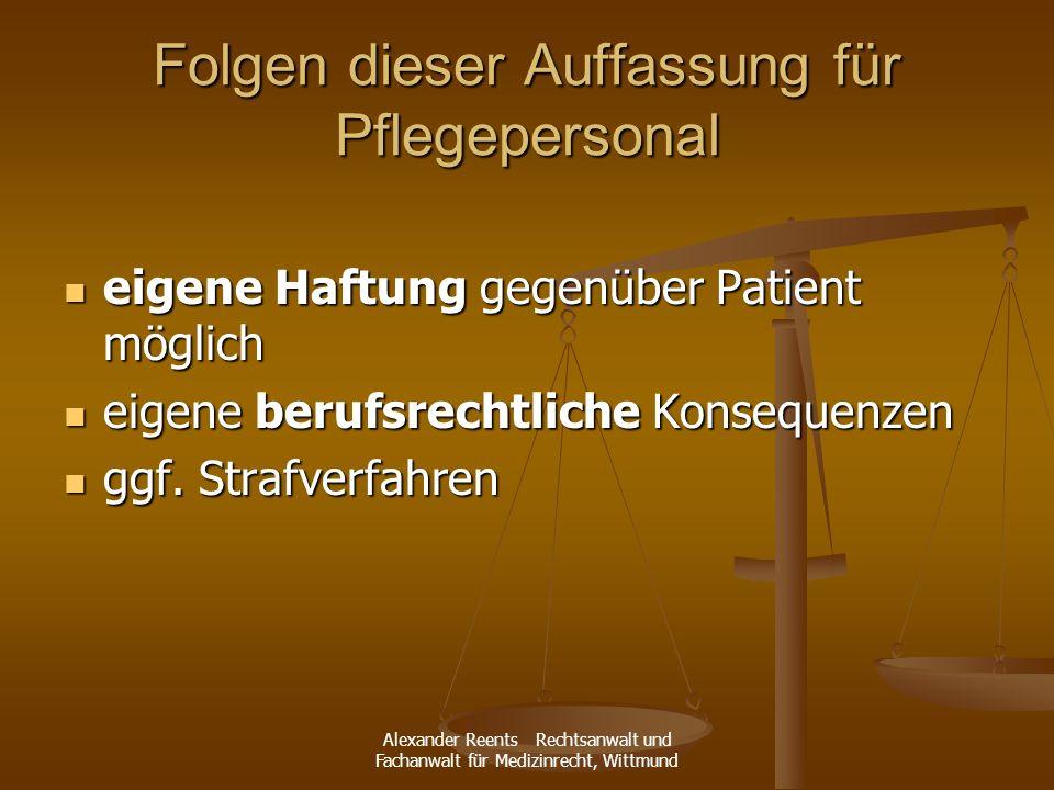 Alexander Reents Rechtsanwalt und Fachanwalt für Medizinrecht, Wittmund Folgen dieser Auffassung für Pflegepersonal eigene Haftung gegenüber Patient m