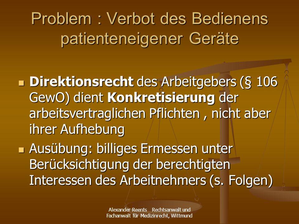Alexander Reents Rechtsanwalt und Fachanwalt für Medizinrecht, Wittmund Problem : Verbot des Bedienens patienteneigener Geräte Direktionsrecht des Arb