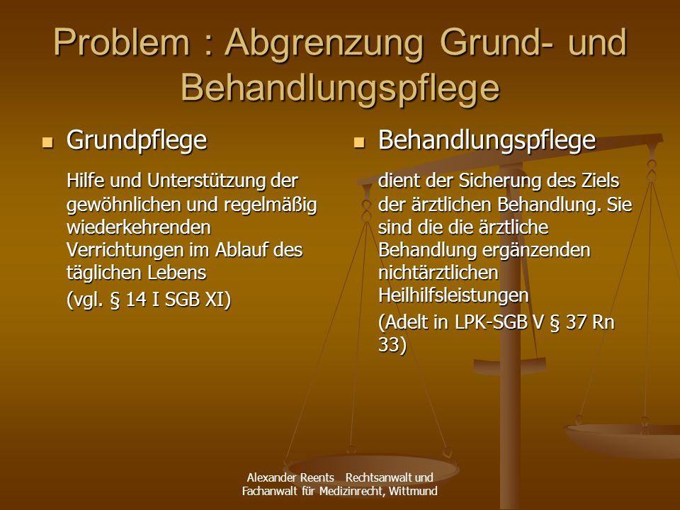 Alexander Reents Rechtsanwalt und Fachanwalt für Medizinrecht, Wittmund Problem : Abgrenzung Grund- und Behandlungspflege Grundpflege Grundpflege Hilf