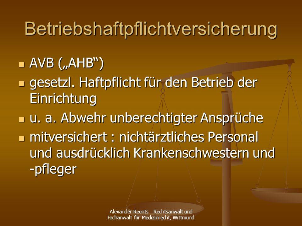 Alexander Reents Rechtsanwalt und Fachanwalt für Medizinrecht, Wittmund Betriebshaftpflichtversicherung AVB (AHB) AVB (AHB) gesetzl. Haftpflicht für d