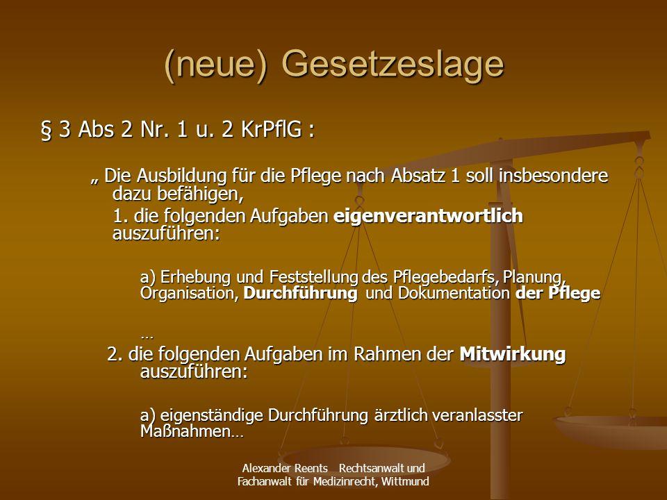Alexander Reents Rechtsanwalt und Fachanwalt für Medizinrecht, Wittmund (neue) Gesetzeslage § 3 Abs 2 Nr. 1 u. 2 KrPflG : Die Ausbildung für die Pfleg