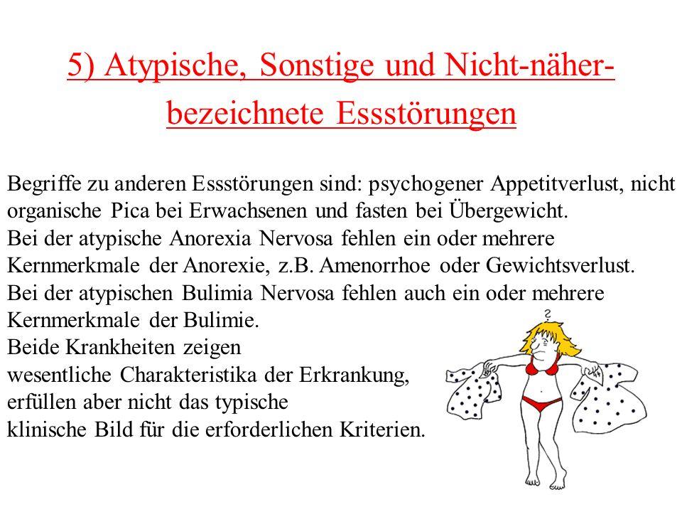 5) Atypische, Sonstige und Nicht-näher- bezeichnete Essstörungen Begriffe zu anderen Essstörungen sind: psychogener Appetitverlust, nicht organische P