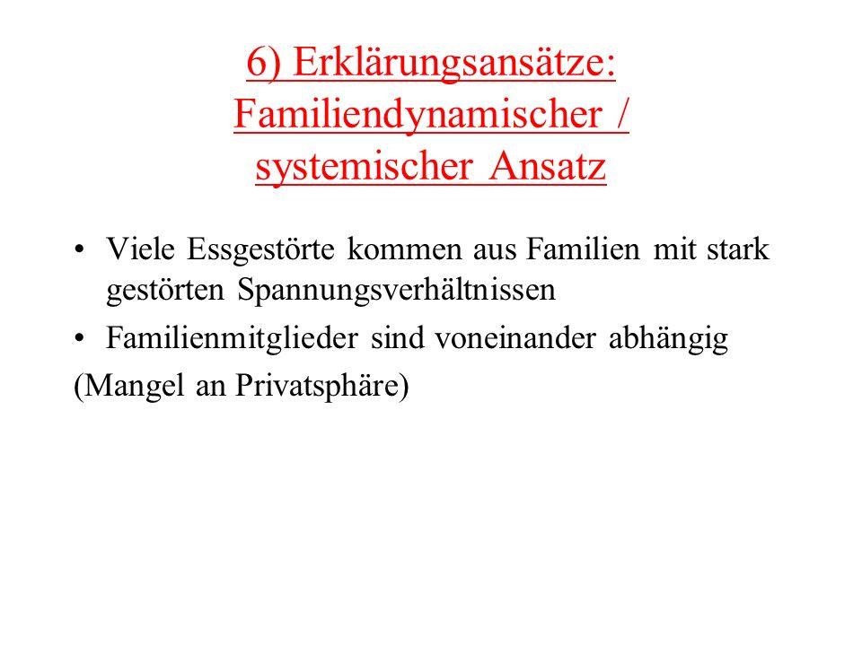6) Erklärungsansätze: Familiendynamischer / systemischer Ansatz Viele Essgestörte kommen aus Familien mit stark gestörten Spannungsverhältnissen Famil