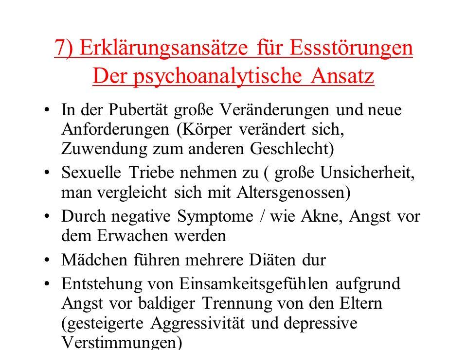 7) Erklärungsansätze für Essstörungen Der psychoanalytische Ansatz In der Pubertät große Veränderungen und neue Anforderungen (Körper verändert sich,
