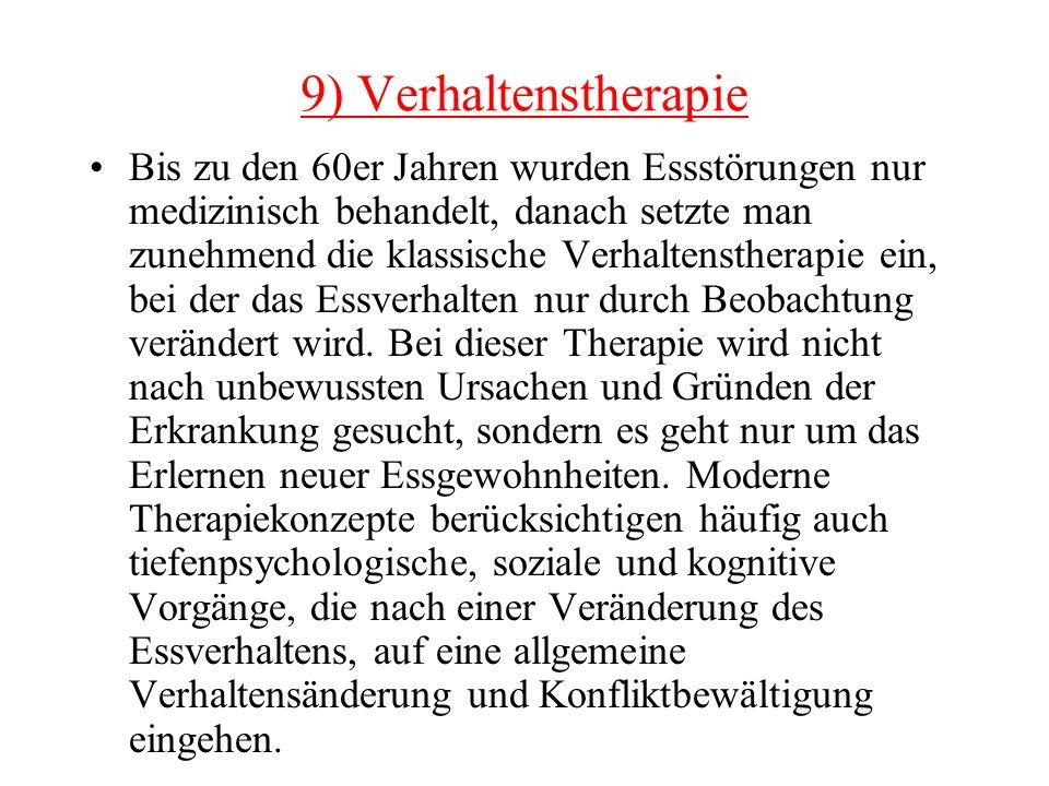 9) Verhaltenstherapie Bis zu den 60er Jahren wurden Essstörungen nur medizinisch behandelt, danach setzte man zunehmend die klassische Verhaltensthera
