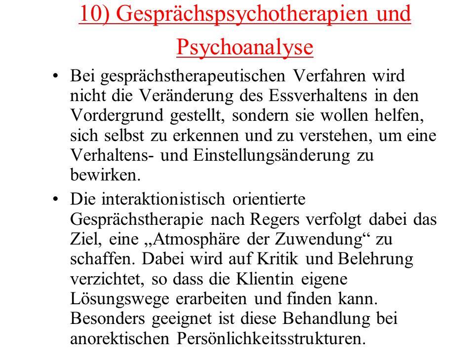 10) Gesprächspsychotherapien und Psychoanalyse Bei gesprächstherapeutischen Verfahren wird nicht die Veränderung des Essverhaltens in den Vordergrund