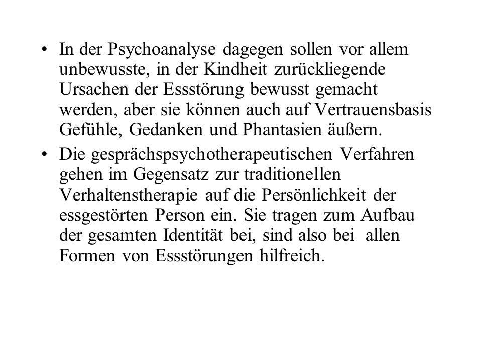 In der Psychoanalyse dagegen sollen vor allem unbewusste, in der Kindheit zurückliegende Ursachen der Essstörung bewusst gemacht werden, aber sie könn