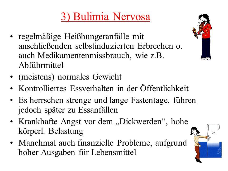 3) Bulimia Nervosa regelmäßige Heißhungeranfälle mit anschließenden selbstinduzierten Erbrechen o. auch Medikamentenmissbrauch, wie z.B. Abführmittel