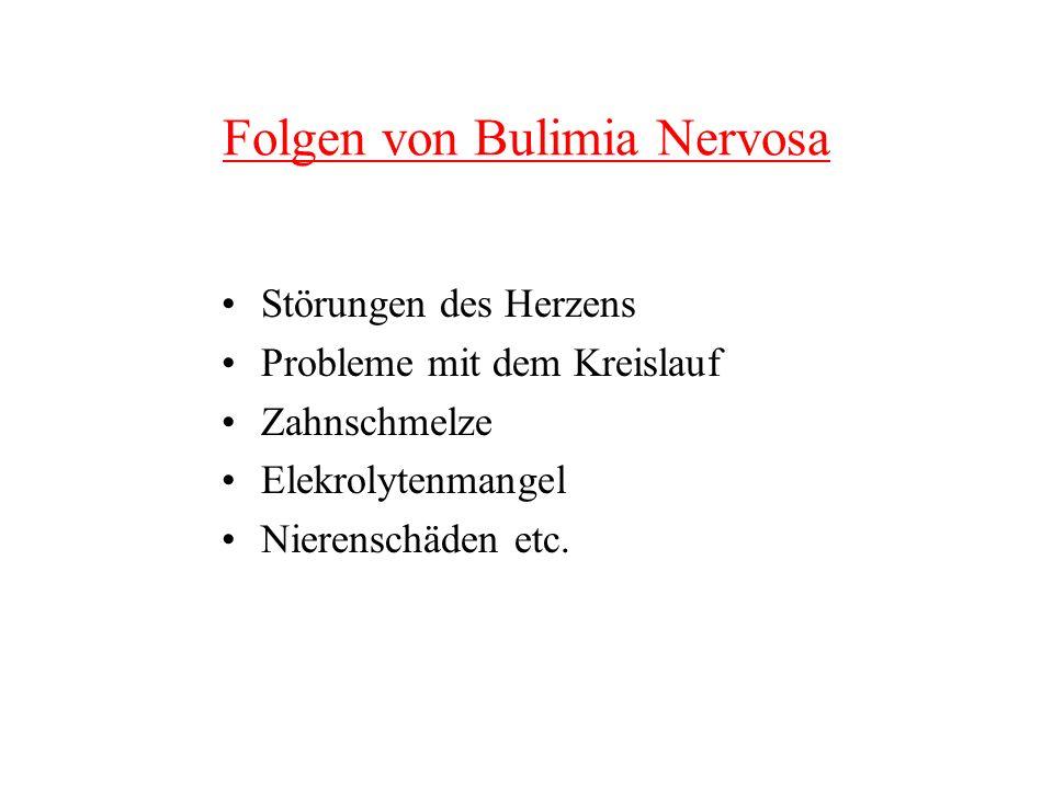 Folgen von Bulimia Nervosa Störungen des Herzens Probleme mit dem Kreislauf Zahnschmelze Elekrolytenmangel Nierenschäden etc.