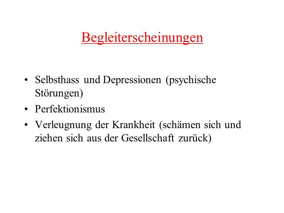 Begleiterscheinungen Selbsthass und Depressionen (psychische Störungen) Perfektionismus Verleugnung der Krankheit (schämen sich und ziehen sich aus de