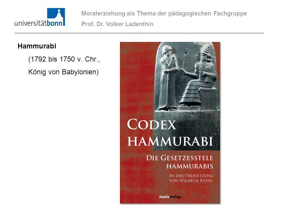 Hammurabi (1792 bis 1750 v. Chr., König von Babylonien) Moralerziehung als Thema der pädagogischen Fachgruppe Prof. Dr. Volker Ladenthin