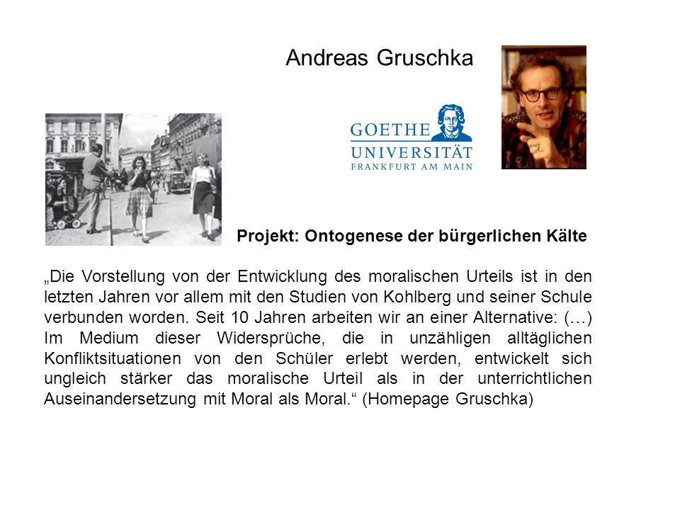 Andreas Gruschka Projekt: Ontogenese der bürgerlichen Kälte Die Vorstellung von der Entwicklung des moralischen Urteils ist in den letzten Jahren vor