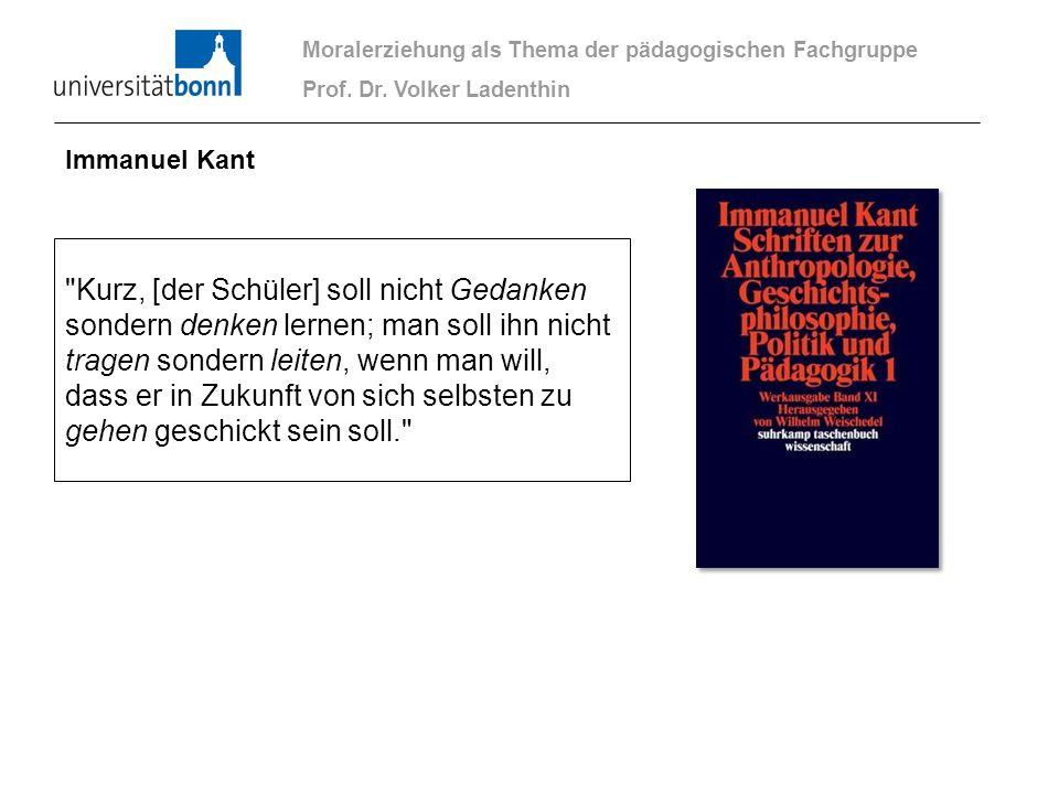 Moralerziehung als Thema der pädagogischen Fachgruppe Prof. Dr. Volker Ladenthin Immanuel Kant