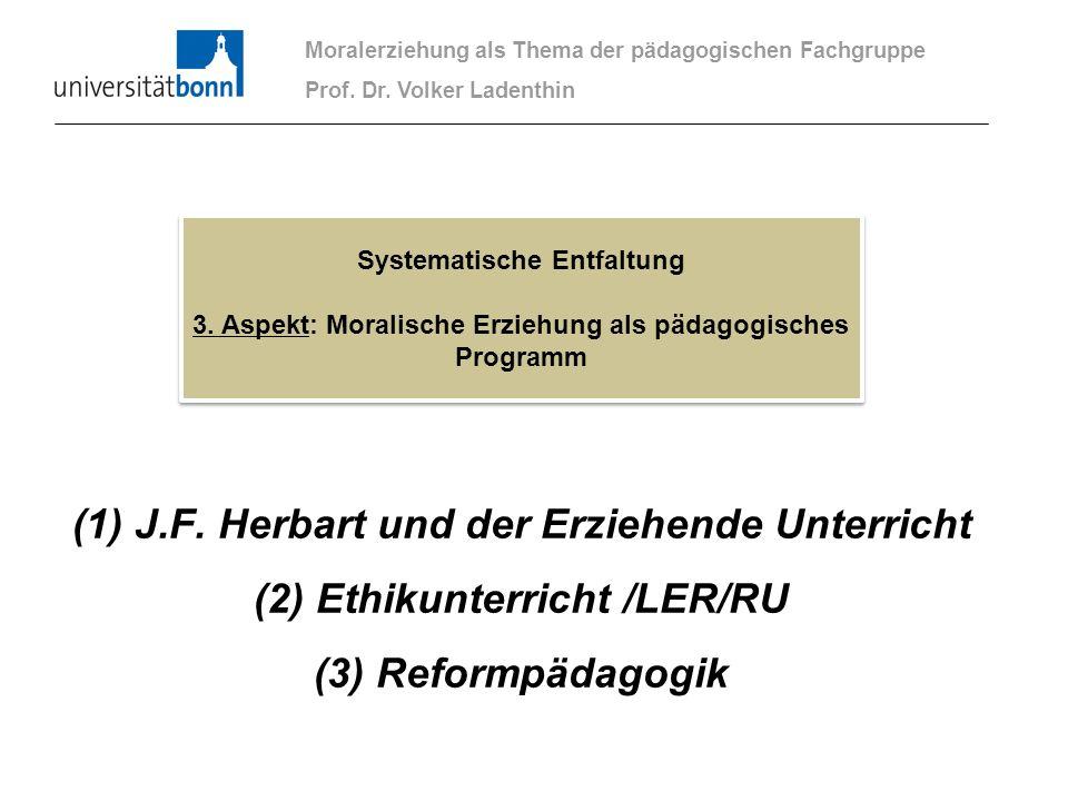 (1) J.F. Herbart und der Erziehende Unterricht (2) Ethikunterricht /LER/RU (3) Reformpädagogik Moralerziehung als Thema der pädagogischen Fachgruppe P