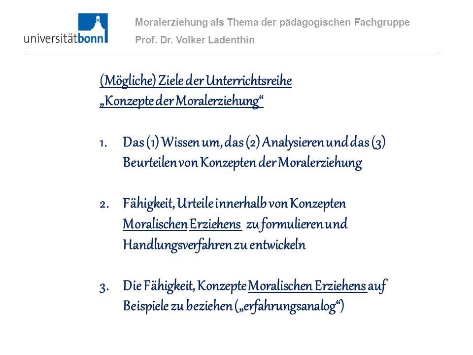 (Mögliche) Ziele der Unterrichtsreihe Konzepte der Moralerziehung 1.Das (1) Wissen um, das (2) Analysieren und das (3) Beurteilen von Konzepten der Mo