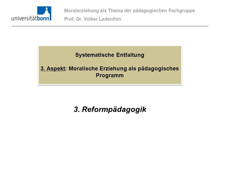3. Reformpädagogik Moralerziehung als Thema der pädagogischen Fachgruppe Prof. Dr. Volker Ladenthin Systematische Entfaltung 3. Aspekt: Moralische Erz