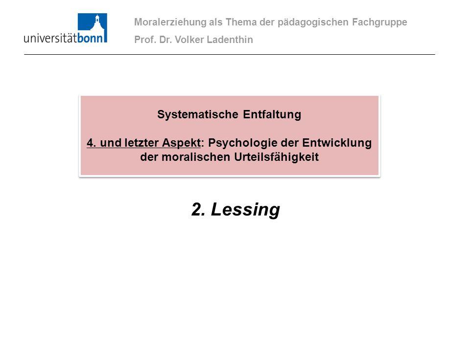 2. Lessing Moralerziehung als Thema der pädagogischen Fachgruppe Prof. Dr. Volker Ladenthin Systematische Entfaltung 4. und letzter Aspekt: Psychologi