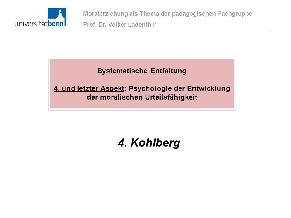 4. Kohlberg Moralerziehung als Thema der pädagogischen Fachgruppe Prof. Dr. Volker Ladenthin Systematische Entfaltung 4. und letzter Aspekt: Psycholog