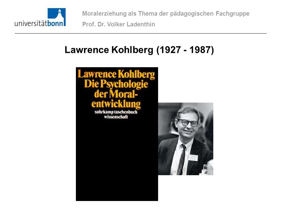 Moralerziehung als Thema der pädagogischen Fachgruppe Prof. Dr. Volker Ladenthin Lawrence Kohlberg (1927 - 1987)