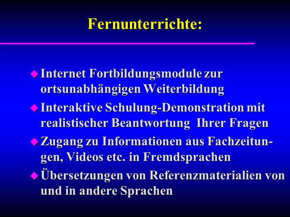 Fernunterrichte: u Internet Fortbildungsmodule zur ortsunabhängigen Weiterbildung u Interaktive Schulung-Demonstration mit realistischer Beantwortung Ihrer Fragen u Zugang zu Informationen aus Fachzeitun- gen, Videos etc.