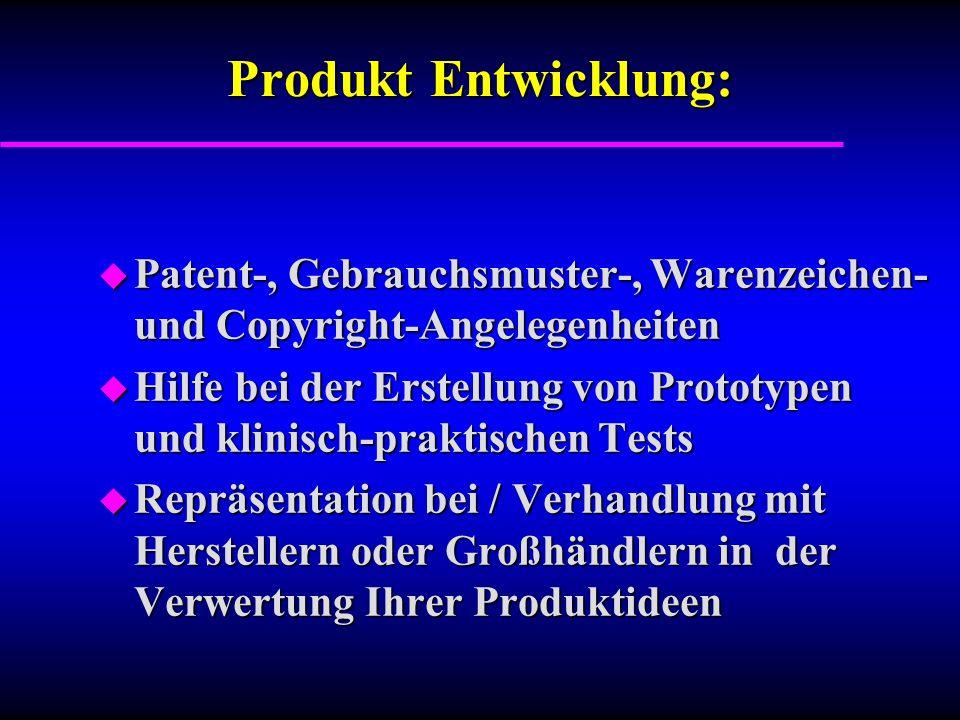 Produkt Entwicklung: u Patent-, Gebrauchsmuster-, Warenzeichen- und Copyright-Angelegenheiten u Hilfe bei der Erstellung von Prototypen und klinisch-praktischen Tests u Repräsentation bei / Verhandlung mit Herstellern oder Großhändlern in der Verwertung Ihrer Produktideen