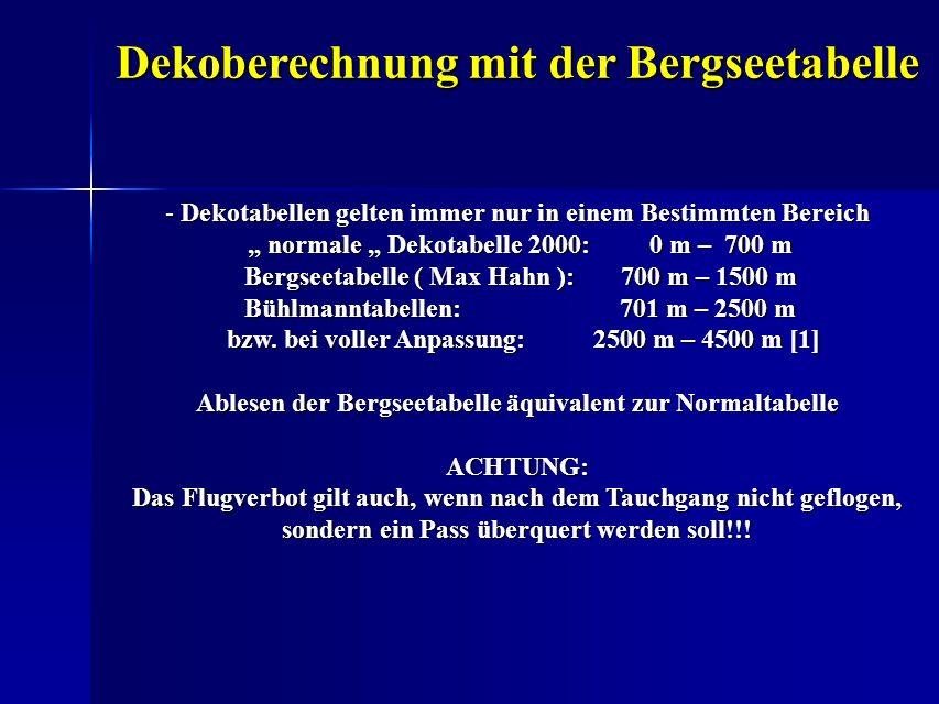 Dekoberechnung mit der Bergseetabelle - Dekotabellen gelten immer nur in einem Bestimmten Bereich normale Dekotabelle 2000: 0 m – 700 m Bergseetabelle