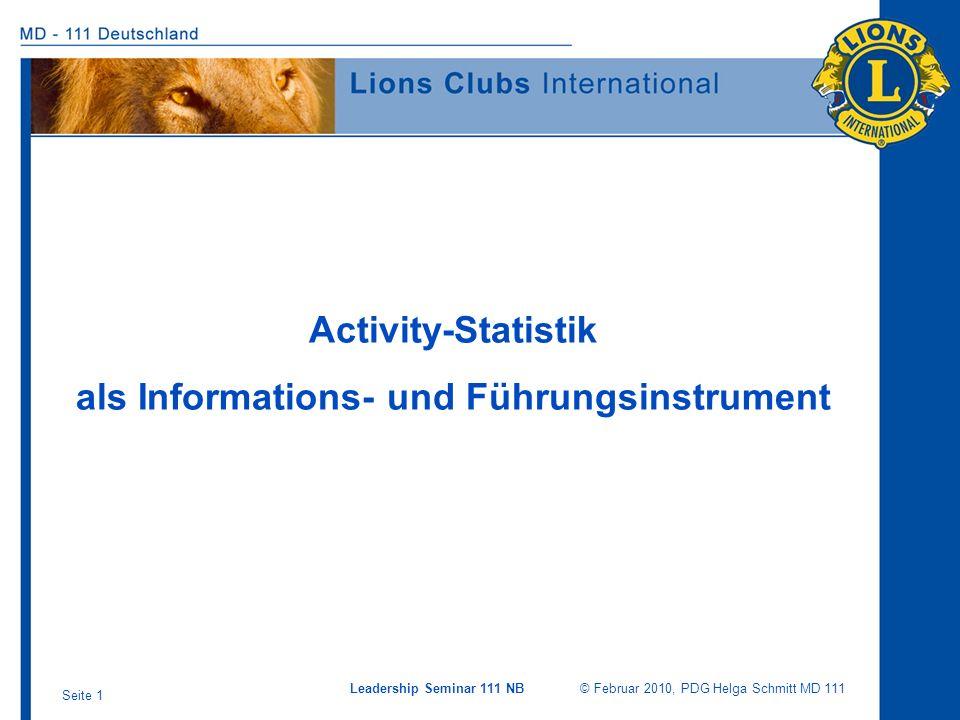 Leadership Seminar 111 NB © Februar 2010, PDG Helga Schmitt MD 111 Seite 1 Activity-Statistik als Informations- und Führungsinstrument