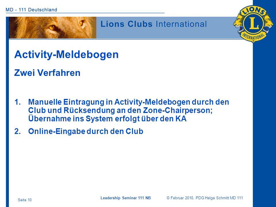 Leadership Seminar 111 NB © Februar 2010, PDG Helga Schmitt MD 111 Seite 10 Activity-Meldebogen Zwei Verfahren 1.Manuelle Eintragung in Activity-Melde