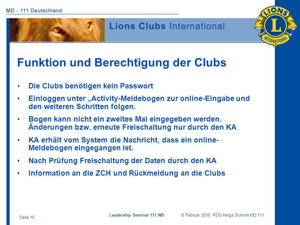 Leadership Seminar 111 NB © Februar 2010, PDG Helga Schmitt MD 111 Seite 16 Funktion und Berechtigung der Clubs Die Clubs benötigen kein Passwort Einl