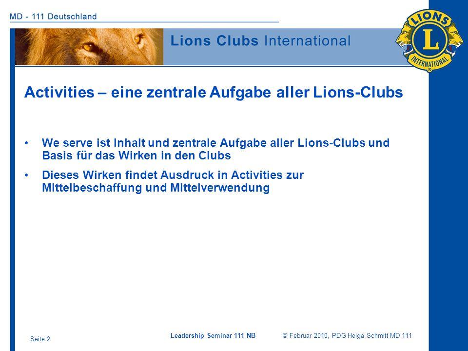 Leadership Seminar 111 NB © Februar 2010, PDG Helga Schmitt MD 111 Seite 2 Activities – eine zentrale Aufgabe aller Lions-Clubs We serve ist Inhalt un