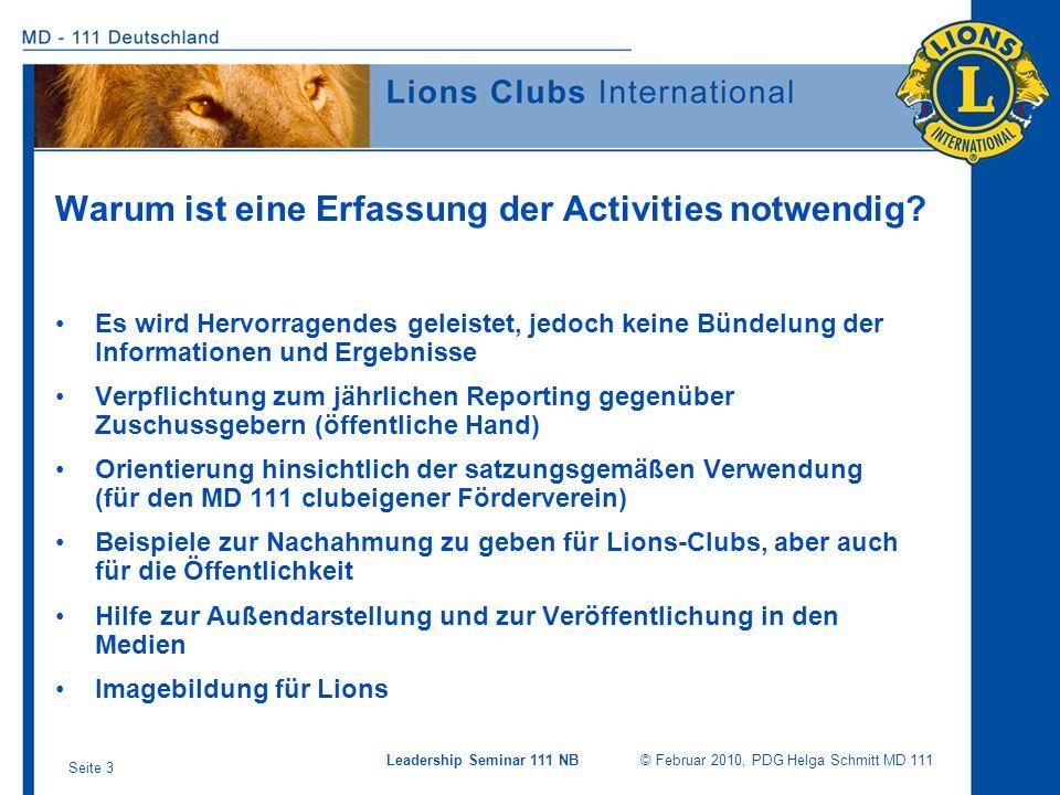 Leadership Seminar 111 NB © Februar 2010, PDG Helga Schmitt MD 111 Seite 3 Warum ist eine Erfassung der Activities notwendig? Es wird Hervorragendes g