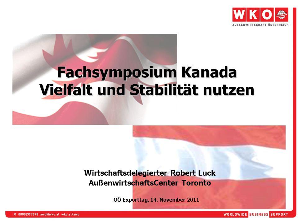 Fachsymposium Kanada Vielfalt und Stabilität nutzen Wirtschaftsdelegierter Robert Luck AußenwirtschaftsCenter Toronto OÖ Exporttag, 14.