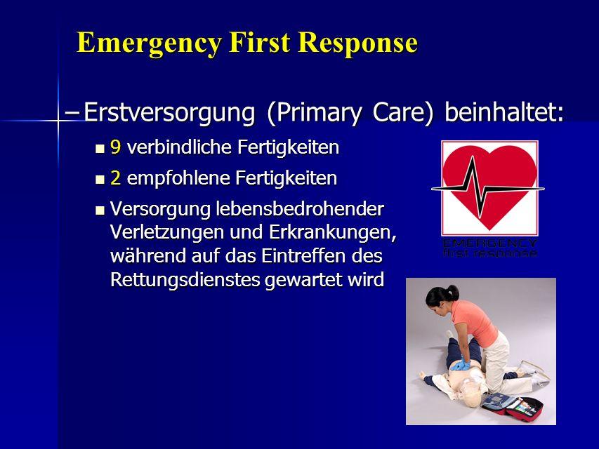 Emergency First Response –Erstversorgung (Primary Care) beinhaltet: 9 verbindliche Fertigkeiten 9 verbindliche Fertigkeiten 2 empfohlene Fertigkeiten